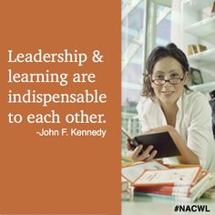 Leadership and learning are indispensable to each other. John F. Kennedy quote