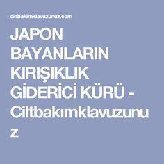 JAPON BAYANLARIN KIRIŞIKLIK GİDERİCİ KÜRÜ - Ciltbakımklavuzunuz