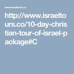 http://www.israeltours.co/10-day-christian-tour-of-israel-package#C