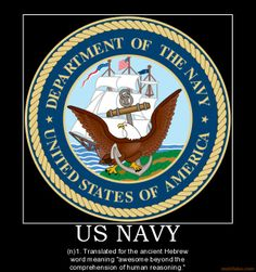 US Navy - (n.) Meaning awesome!  Scott a proud server in the USN for six years and the Army for 7.  Awesome husband I have.