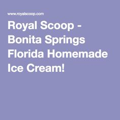 Royal Scoop - Bonita Springs Florida Homemade Ice Cream!