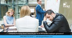 Company shutting down? How do you as an HR handle Employee grievance?