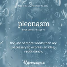Today's Word of the Day is pleonasm. Learn its definition, pronunciation, etymology and more. Join over 19 million fans who boost their vocabulary every day.