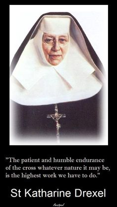 """St. Katharine Drexel - """"The patient and humble endurance of the cross...is the highest work we have to do."""""""