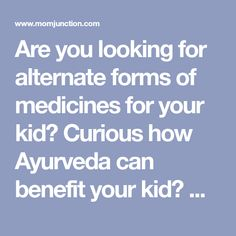 Are you looking for alternate forms of medicines for your kid? Curious how Ayurveda can benefit your kid? Read to know all about ayurvedic medicine for kids
