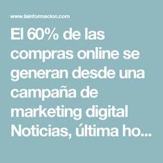 El 60% de las compras online se generan desde una campaña de marketing digital Noticias, última hora, vídeos y fotos de Comunicados de Empresas en lainformacion.com