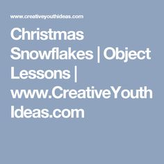 Christmas Snowflakes | Object Lessons | www.CreativeYouthIdeas.com