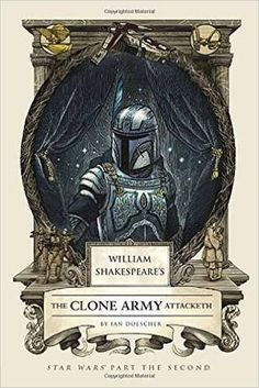 Amazon.com: William Shakespeare's The Clone Army Attacketh: Star Wars Part the Second (William Shakespeare's Star Wars) (9781594748073): Ian Doescher: Books