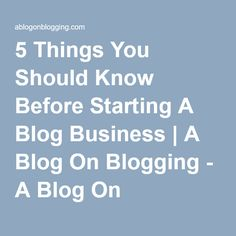 5 Things You Should Know Before Starting A Blog Business | A Blog On Blogging - A Blog On Blogging