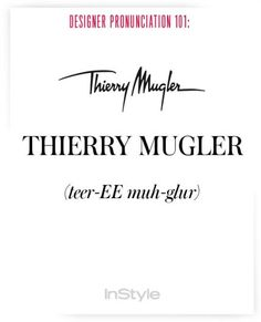 How to Correctly Say 51 Commonly Mispronounced Names in Fashion - How to Pronounce Designers' Names to Prep for Fashion Week – Thierry Mugler from - Fashion Designers Names, Fashion Brands, How To Pronounce, Thierry Mugler, Book Of Life, Fashion Quotes, Vintage Designs, Brand Names, Stylists
