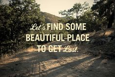 Vamos procurar um lugar maravilhoso qualquer, e perdermo-nos.