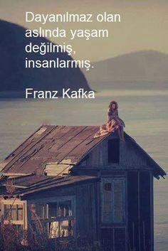 Dayanılmaz olan aslında yaşam değilmiş, insanlarmış.  - Franz Kafka