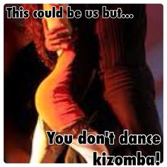 this is why i teach everyone i know a little kizomba lol so it can always be us!