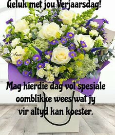 Best Birthday Wishes Quotes, Happy Birthday Messages, Birthday Greetings, Birthday Cards, Afrikaanse Quotes, Happy Wishes, Wish Quotes, Flower Arrangements, Birthdays