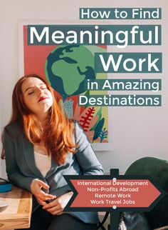 A guide to find meaningful world around the world. Includes job resources for: international development jobs, remote work companies, digital nomad work, non-profits and other employment abroad. International Development, International Travel Tips, International Companies, International Relations, Travel Jobs, Work Travel, Travel Ideas, Overseas Jobs, Moving Overseas
