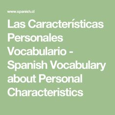 Las Características Personales Vocabulario - Spanish Vocabulary about Personal Characteristics