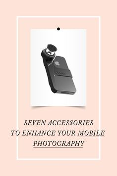 Seven Accessories to enhance your mobile photography - click to read /