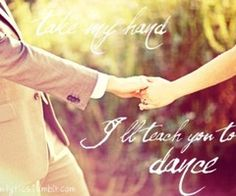 "Take my hand, I'll teach you to dance...  <3...... another from ""All About Us"" :)"