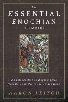 The Essential Enochian Grimoire: An Introduction to Angel Magick from Dr. John Dee to the Golden Dawn (Paperback)