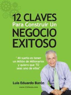 12 Claves Para Construir Un Negocio Exitoso (Spanish Edition) by Luis Eduardo Barón, http://www.amazon.com/dp/B00D4CS8GE/ref=cm_sw_r_pi_dp_0T1psb0771DVH