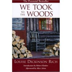 In her early thirties, Louise Dickinson Rich took to the woods of Maine with her husband. They found their livelihood and raised a family in the remote backcountry settlement of Middle Dam