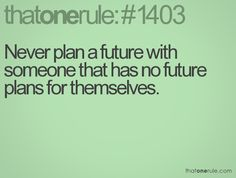 Find someone with personal ambition and goals for themselves and their future.