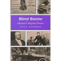 Blind Boone: Missouri's Ragtime Pioneer by Jack A. Batterson