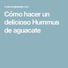 Cómo hacer un delicioso Hummus de aguacate