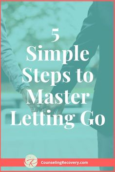 Five Simple Steps to Master Letting Go — Counseling Recovery, Michelle Farris, LMFT Relationship Hurt, Codependency Recovery, Nicotine Addiction, Tired Of Trying, Relapse, Family Divorce, Denial, Healthy Relationships, Have Time
