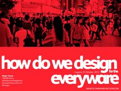 """""""How Do We Do the Design for the Everywhere?"""" PowerPoint design by Helge Tenno. Eyecatching, full-size background photo with chunky text, all wrapped up in a simple color scheme. Invigorating and inspiring slide design. Powerpoint Presentation Examples, Great Powerpoint Presentations, Presentation Styles, Presentation Layout, Powerpoint Designs, Ppt Design, Slide Design, Deck Design, Keynote Design"""