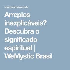 Arrepios inexplicáveis? Descubra o significado espiritual | WeMystic Brasil