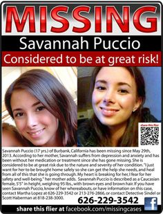 "5/29/2013: Savannah Puccio, 17, is missing from Burbank, CA. Savannah is considered at ""great risk"" due to her medical condition and the fact that she hasn't had her medication or treatment."