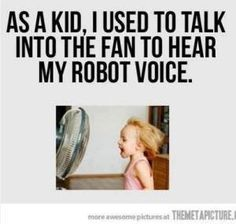 Hope kids are still doing this, but they probably just talk into their phones and get 15 different types of robot voices!