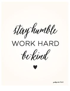 Stay Humble. Work Hard. Be Kind