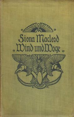 Fiona Macleod (William Sharp): Wind und Woge. Jena Eugen Diederichs, 1905.