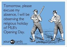 Opening day is almost upon us! And yes, I'm taking the day off!