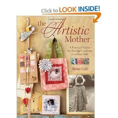 The Artistic Mother: A Practical Guide to Fitting Creativity into Your Life** This book is on the top of my to Buy list..