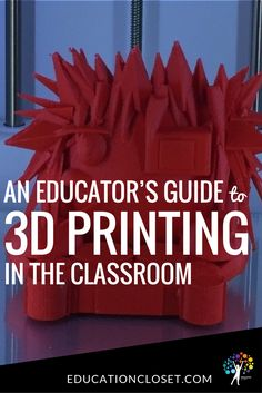 An Educator's Guide to 3D Printing in the Classroom | educationcloset.com