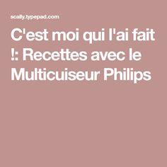 C'est moi qui l'ai fait !: Recettes avec le Multicuiseur Philips