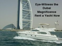 Renting a yacht is the most excellent way; rent a Yacht and make a remarkable trip of your dreams with the help of skillful guidance of Boat Rental Dubai.