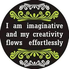 I am imaginative and my creativity flows effortlessly
