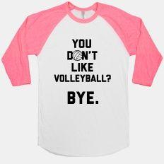 You Don't Like Volleyball? | T-Shirts, Tank Tops, Sweatshirts and Hoodies | HUMAN