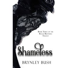 Shameless (Black Brothers Trilogy #3) by Brynley Bush *5 Stars - Hotness Rating 4 out of 5*