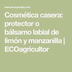 Cosmética casera: protector o bálsamo labial de limón y manzanilla | ECOagricultor