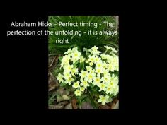 Abraham Hicks - Perfect timing - The perfection of the unfolding - it is always right -published Mar 24, 2015,  YouTube