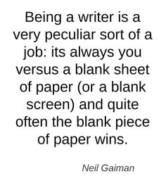 Being a writer is a very peculiar sort of a job...