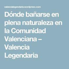 Dónde bañarse en plena naturaleza en la Comunidad Valenciana – Valencia Legendaria