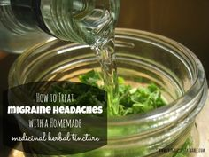 How to Treat Migraine Headaches with a Homemade Herbal Tincture by Frugally Sustainable