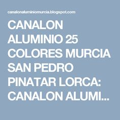CANALON ALUMINIO 25 COLORES MURCIA SAN PEDRO PINATAR LORCA: CANALON ALUMINIO…