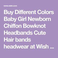 Buy Different Colors Baby Girl Newborn Chiffon Bowknot Headbands Cute Hair bands headwear at Wish - Shopping Made Fun Hair Bands, Wish Shopping, Baby Girl Newborn, Cute Hairstyles, Different Colors, Headbands, Chiffon, Fun, Silk Fabric